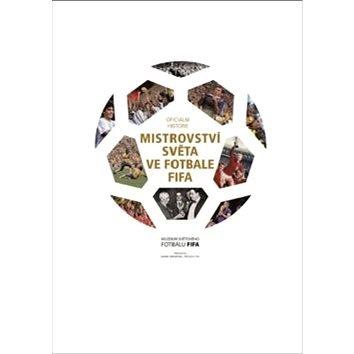 Fotbalový míč - Mistrovství světa ve fotbale FIFA: Oficiální historie(978-80-7585-077-5)